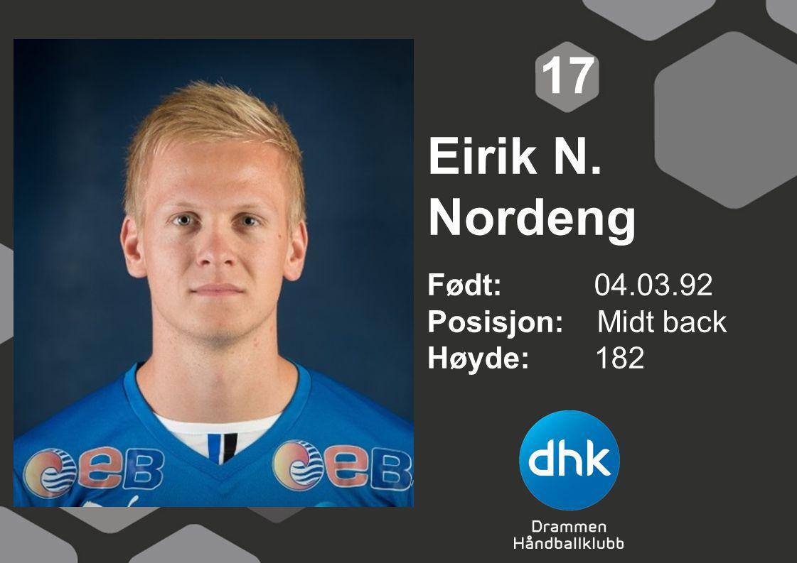 17 Eirik N. Nordeng Født: 04.03.92 Posisjon: Midt back Høyde: 182