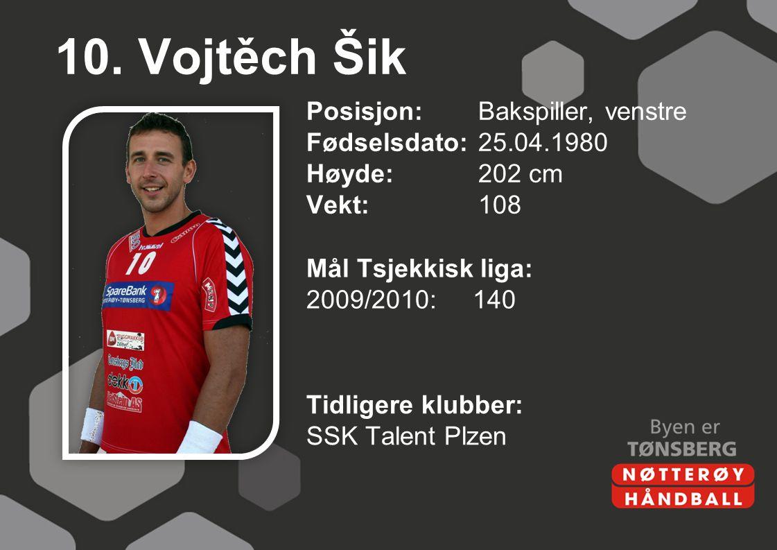 10. Vojtěch Šik Posisjon: Bakspiller, venstre Fødselsdato: 25.04.1980 Høyde: 202 cm Vekt: 108 Mål Tsjekkisk liga: 2009/2010: 140