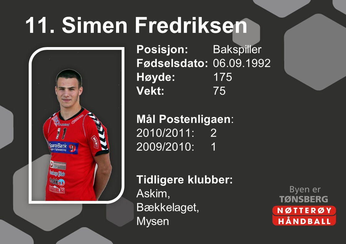11. Simen Fredriksen Posisjon: Bakspiller Fødselsdato: 06.09.1992 Høyde: 175 Vekt: 75 Mål Postenligaen: 2010/2011: 2 2009/2010: 1