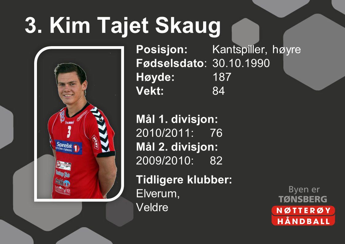 3. Kim Tajet Skaug Posisjon: Kantspiller, høyre Fødselsdato: 30.10.1990 Høyde: 187 Vekt: 84