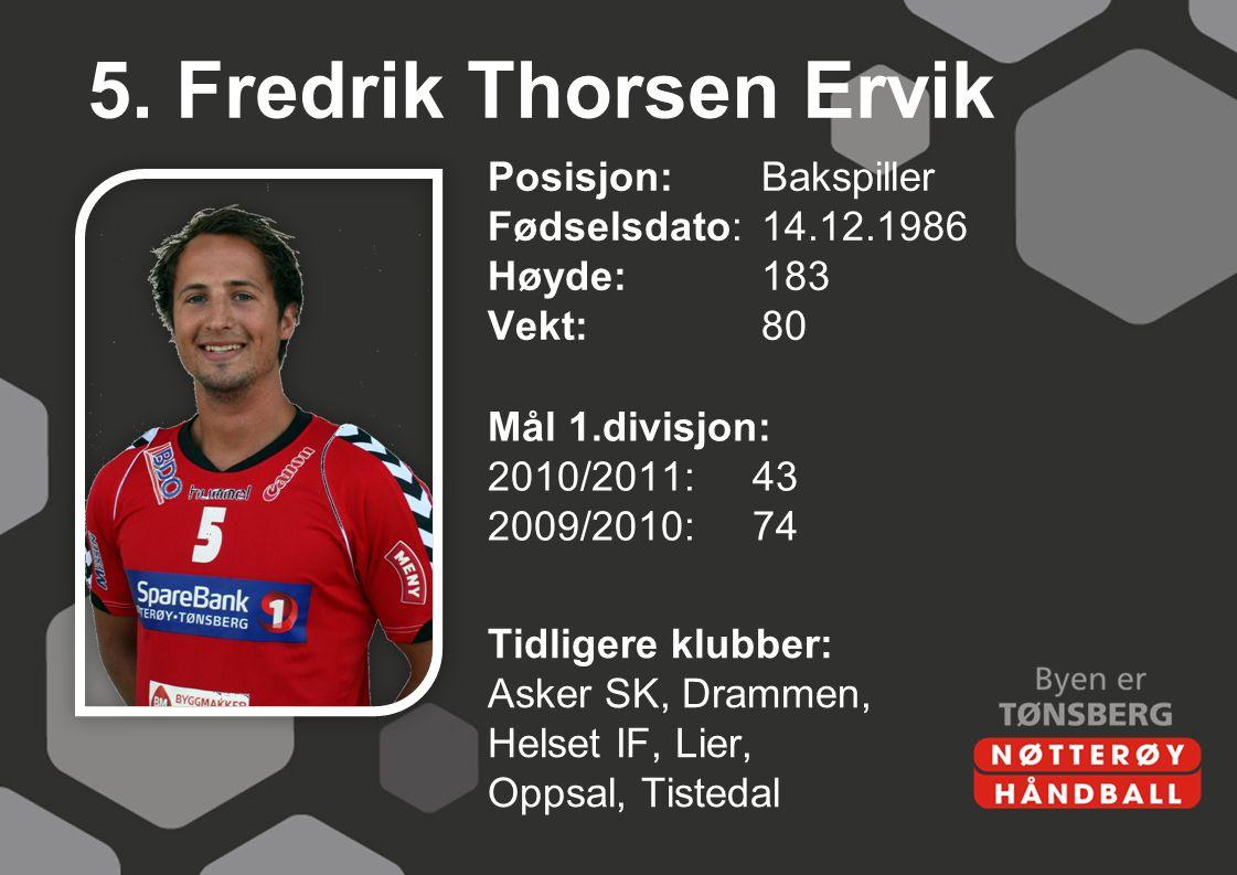 5. Fredrik Thorsen Ervik Posisjon: Bakspiller Fødselsdato: 14.12.1986 Høyde: 183 Vekt: 80 Mål 1.divisjon: 2010/2011: 43 2009/2010: 74