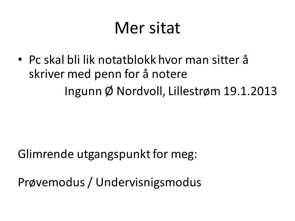 Mer sitat Pc skal bli lik notatblokk hvor man sitter å skriver med penn for å notere. Ingunn Ø Nordvoll, Lillestrøm 19.1.2013.