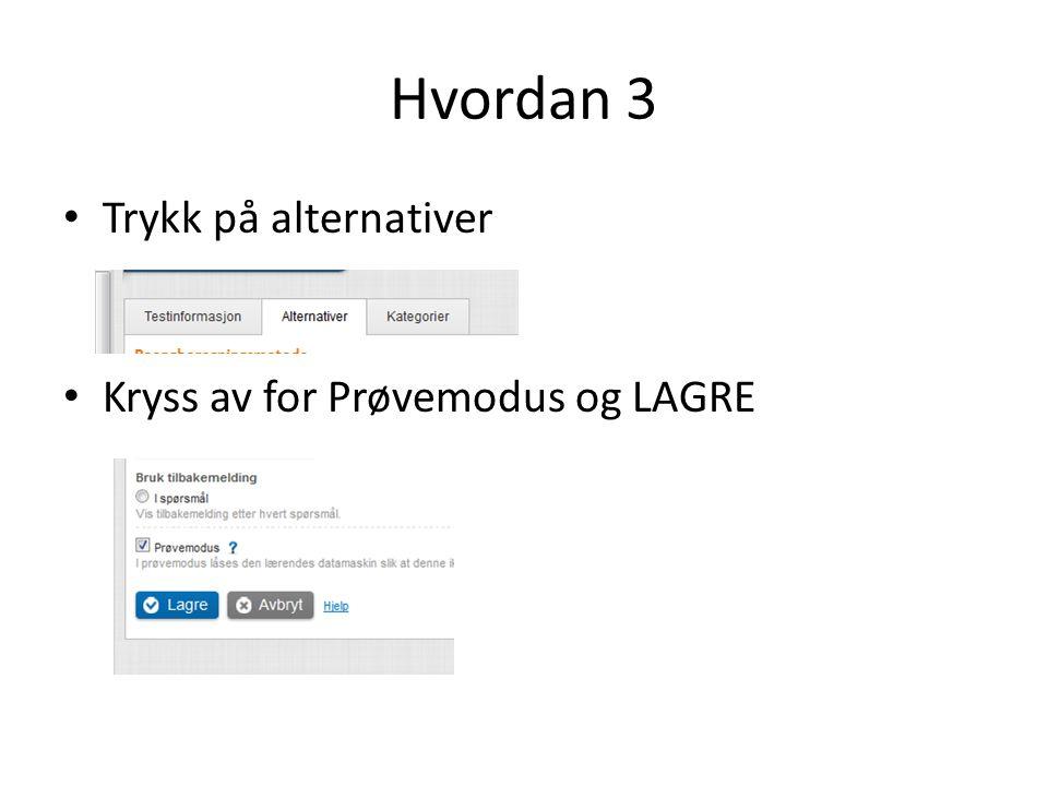 Hvordan 3 Trykk på alternativer Kryss av for Prøvemodus og LAGRE