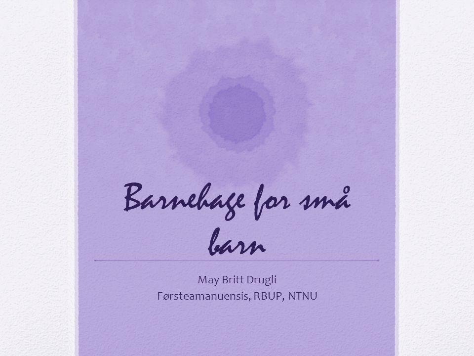 May Britt Drugli Førsteamanuensis, RBUP, NTNU