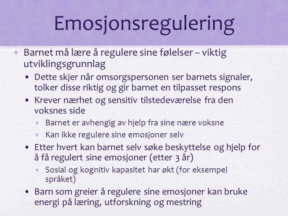 Emosjonsregulering Barnet må lære å regulere sine følelser – viktig utviklingsgrunnlag.