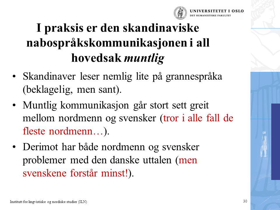 I praksis er den skandinaviske nabospråkskommunikasjonen i all hovedsak muntlig