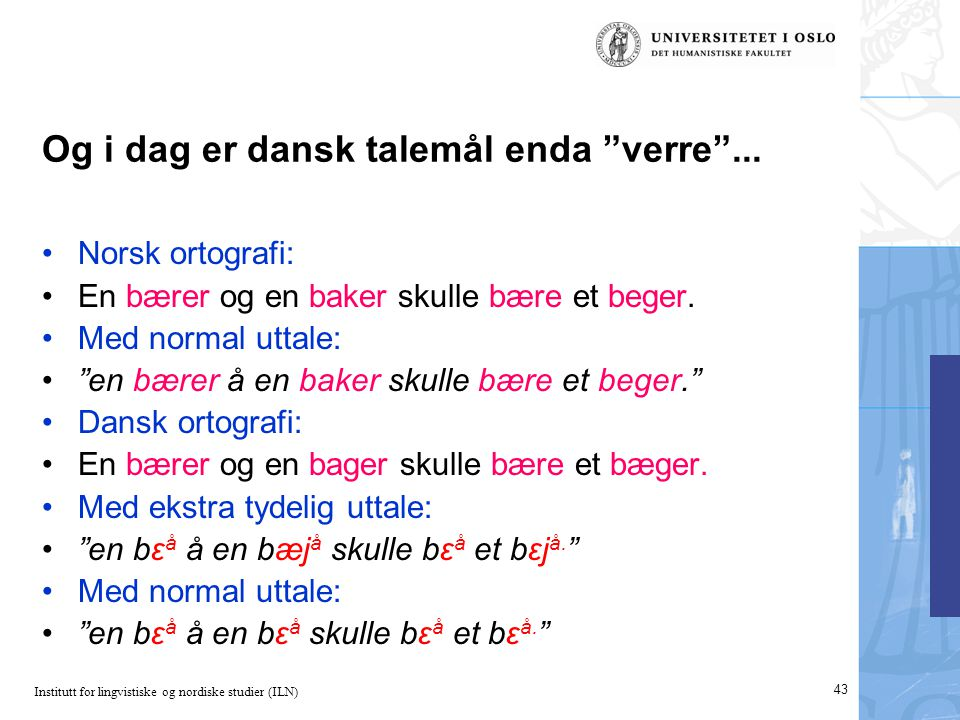 Og i dag er dansk talemål enda verre ...