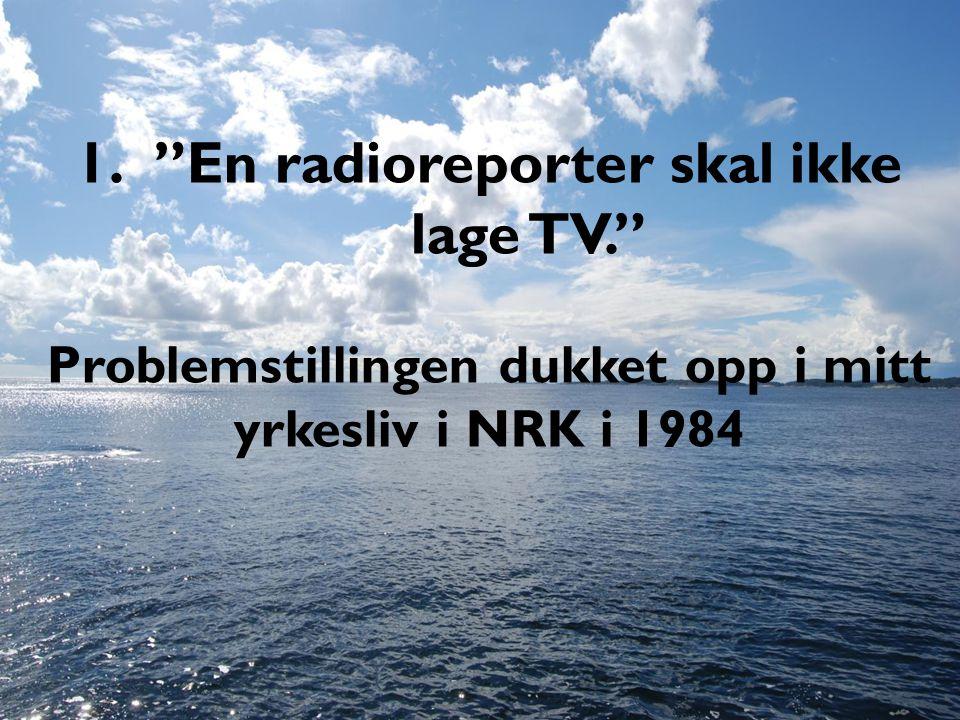 En radioreporter skal ikke lage TV.