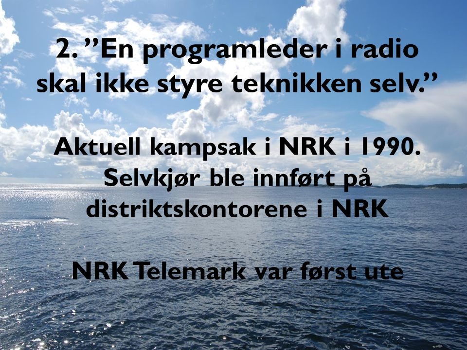 2. En programleder i radio skal ikke styre teknikken selv.