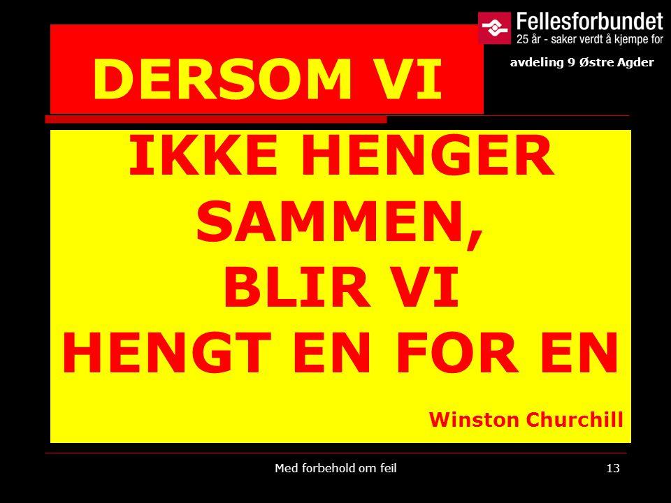 DERSOM VI IKKE HENGER SAMMEN, BLIR VI HENGT EN FOR EN