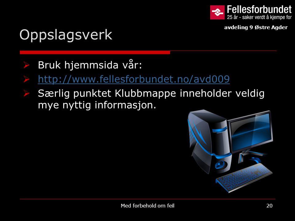 Oppslagsverk Bruk hjemmsida vår: http://www.fellesforbundet.no/avd009