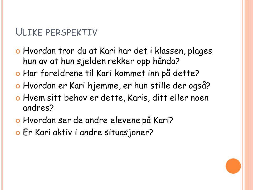 Ulike perspektiv Hvordan tror du at Kari har det i klassen, plages hun av at hun sjelden rekker opp hånda