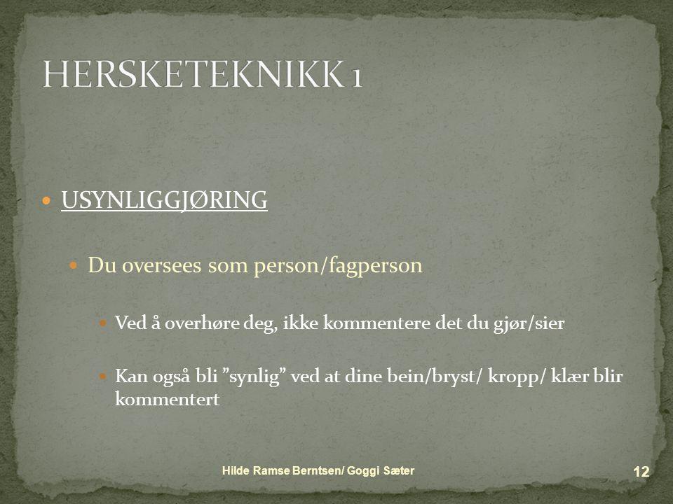HERSKETEKNIKK 1 USYNLIGGJØRING Du oversees som person/fagperson