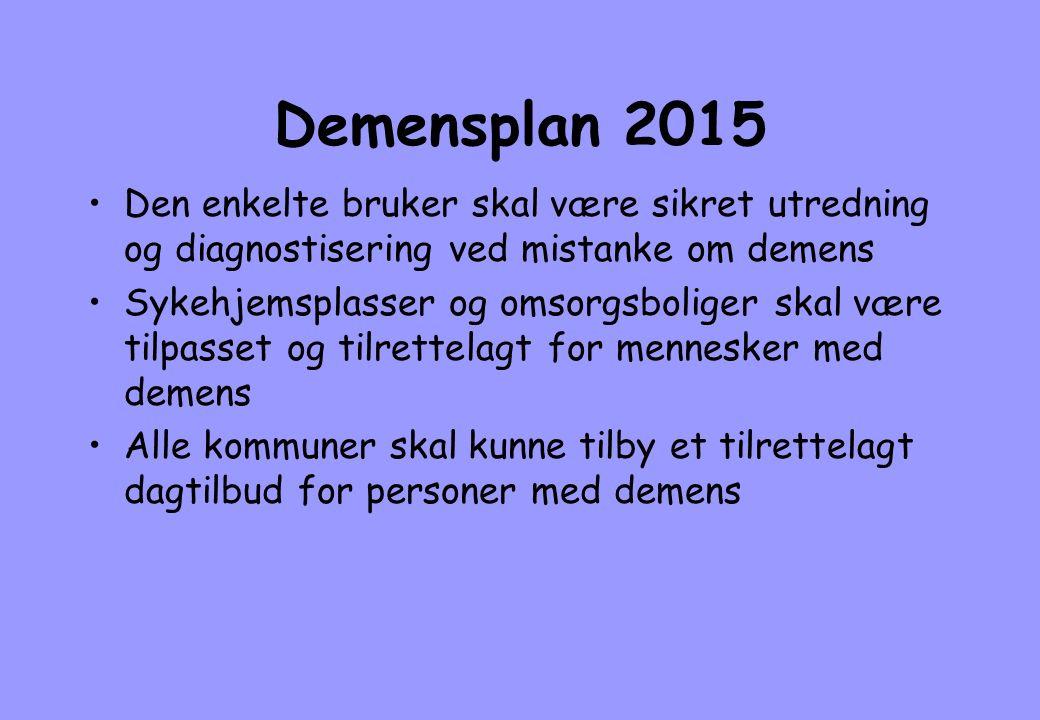 Demensplan 2015 Den enkelte bruker skal være sikret utredning og diagnostisering ved mistanke om demens.