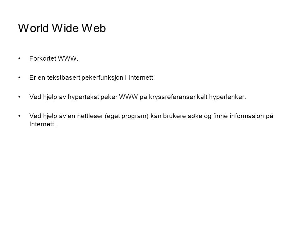 World Wide Web Forkortet WWW.