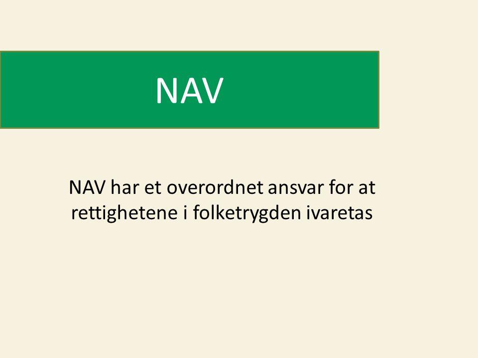 NAV NAV har et overordnet ansvar for at rettighetene i folketrygden ivaretas