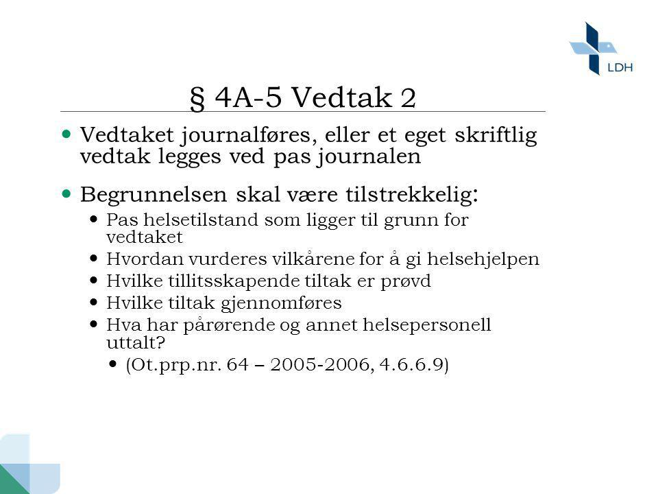 § 4A-5 Vedtak 2 Vedtaket journalføres, eller et eget skriftlig vedtak legges ved pas journalen. Begrunnelsen skal være tilstrekkelig: