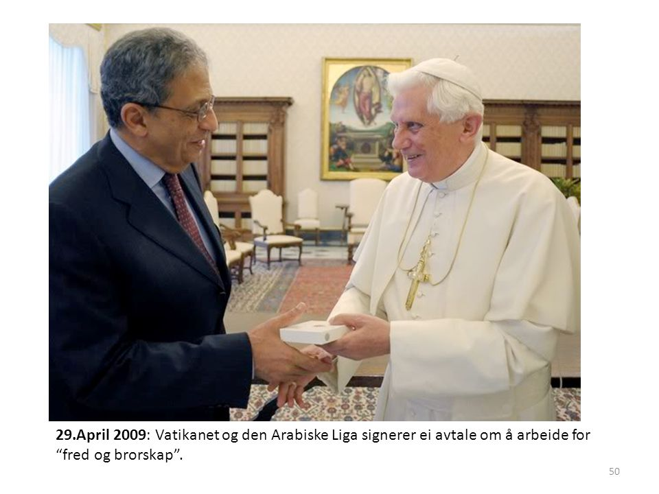 29.April 2009: Vatikanet og den Arabiske Liga signerer ei avtale om å arbeide for