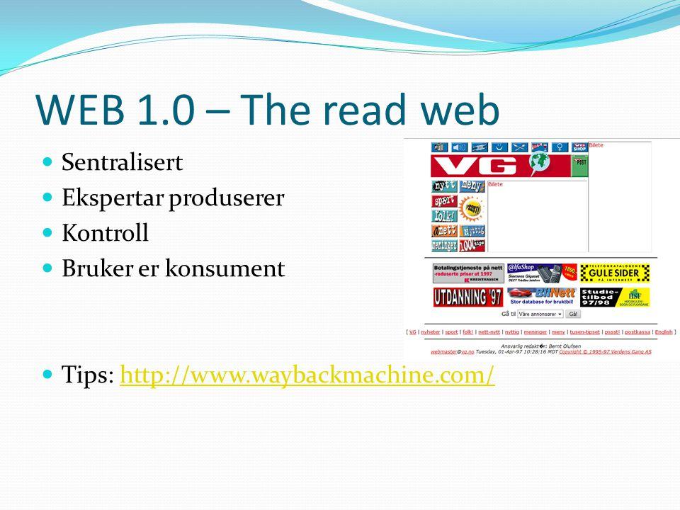 WEB 1.0 – The read web Sentralisert Ekspertar produserer Kontroll