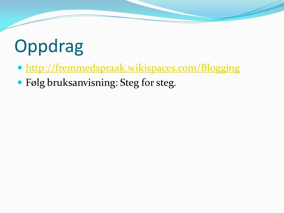 Oppdrag http://fremmedspraak.wikispaces.com/Blogging
