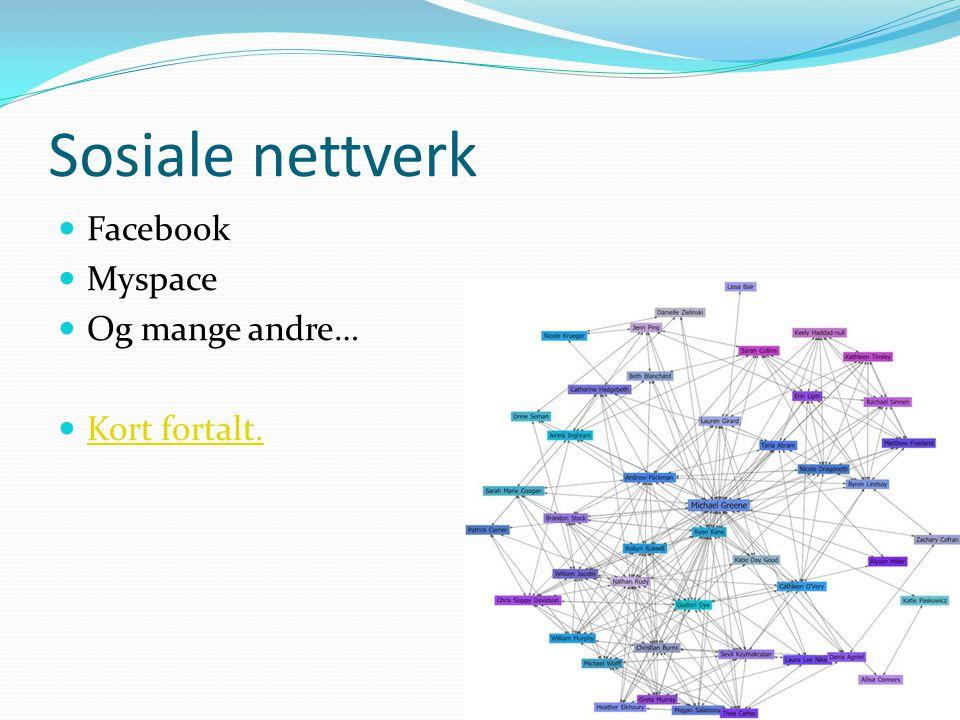 Sosiale nettverk Facebook Myspace Og mange andre… Kort fortalt.