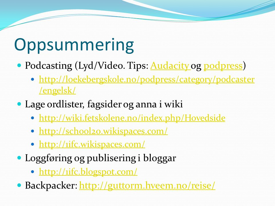 Oppsummering Podcasting (Lyd/Video. Tips: Audacity og podpress)