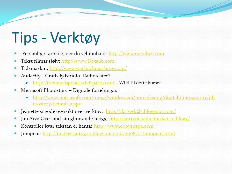 Tips - Verktøy Personlig startside, der du vel innhald: http://www.netvibes.com. Tekst filmar sjølv: http://www.Dotsub.com.