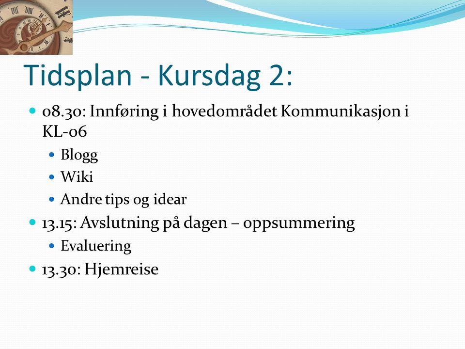 Tidsplan - Kursdag 2: 08.30: Innføring i hovedområdet Kommunikasjon i KL-06. Blogg. Wiki. Andre tips og idear.