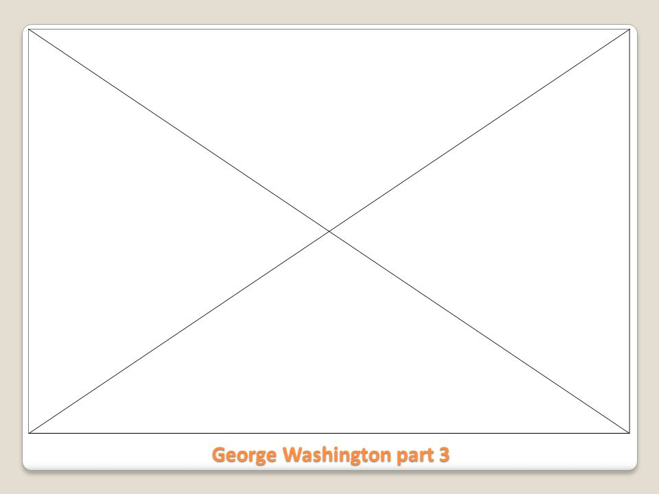 George Washington part 3