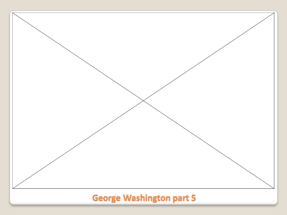 George Washington part 5