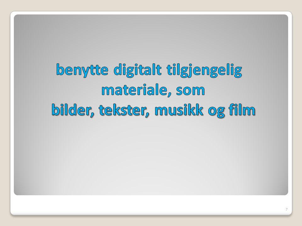 benytte digitalt tilgjengelig materiale, som bilder, tekster, musikk og film