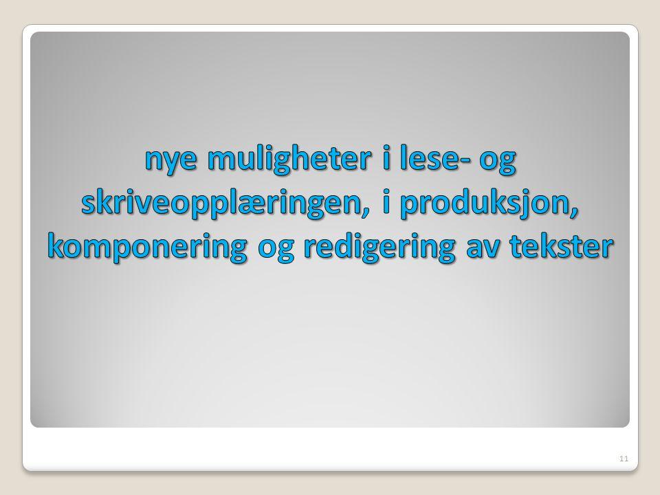 nye muligheter i lese- og skriveopplæringen, i produksjon, komponering og redigering av tekster