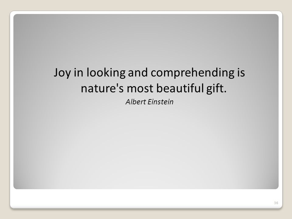 Joy in looking and comprehending is nature s most beautiful gift.