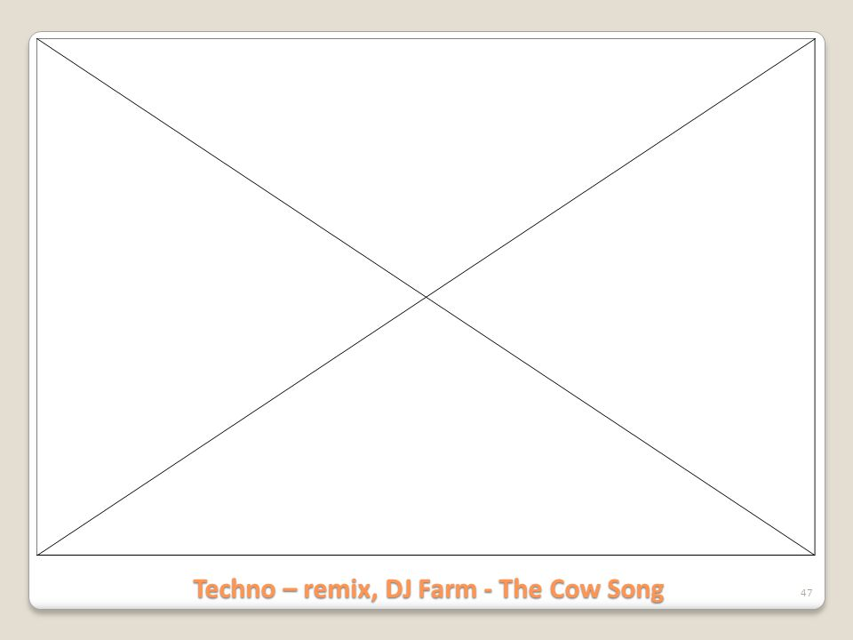 Techno – remix, DJ Farm - The Cow Song