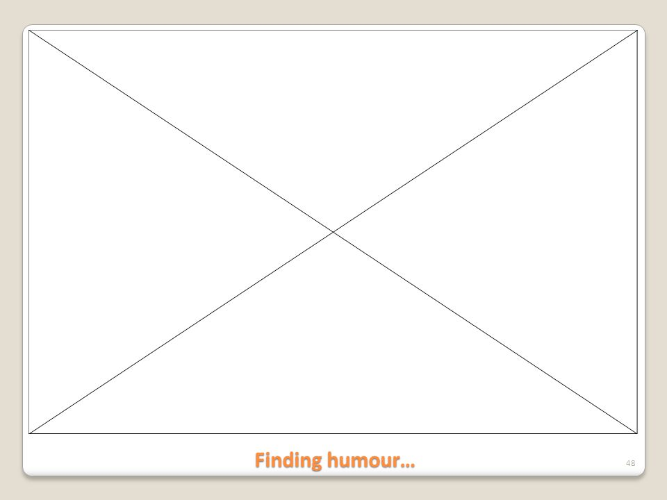 Finding humour…