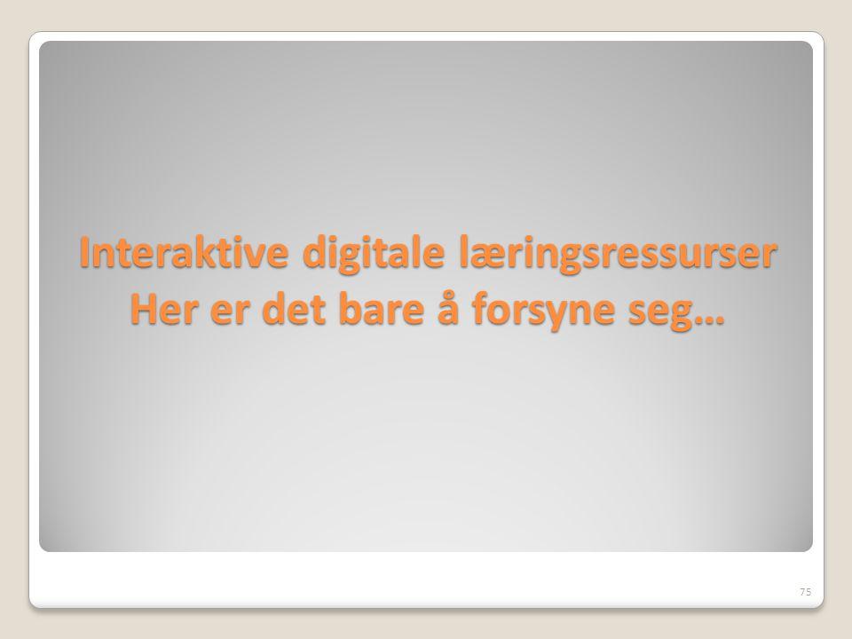 Interaktive digitale læringsressurser Her er det bare å forsyne seg…