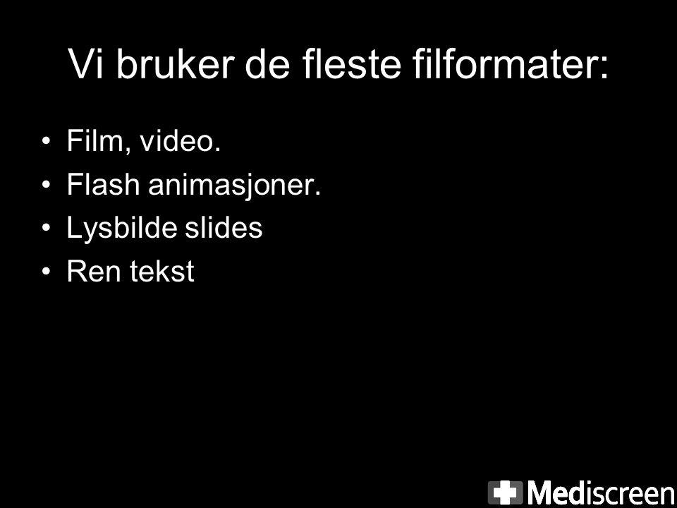Vi bruker de fleste filformater: