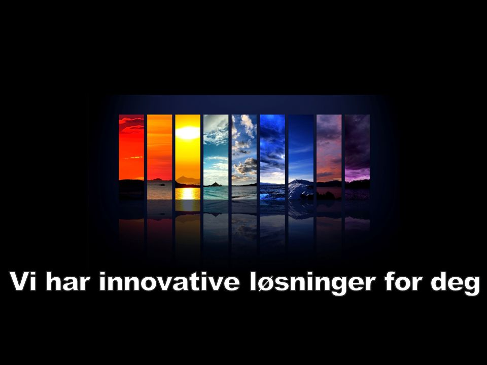 Vi har innovative løsninger for deg