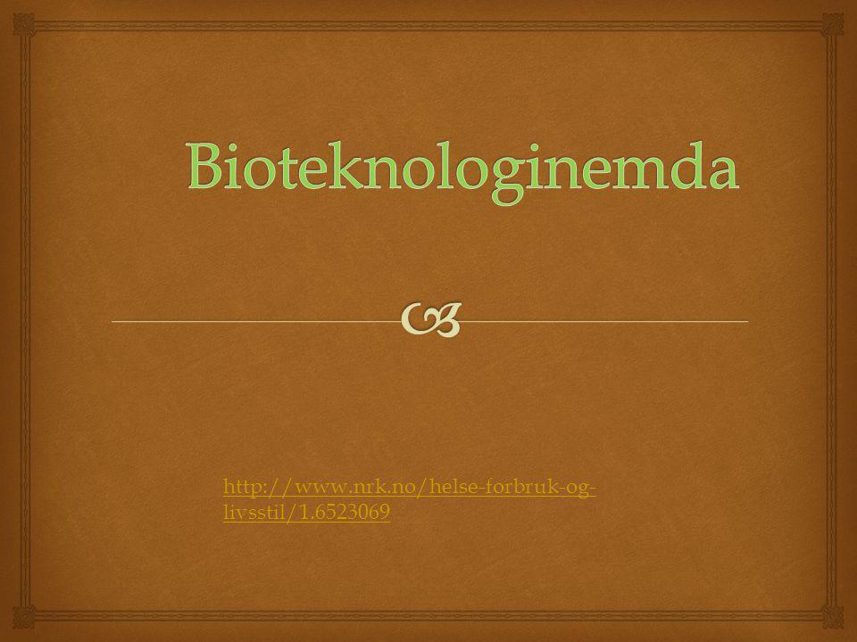 Bioteknologinemda http://www.nrk.no/helse-forbruk-og-livsstil/1.6523069