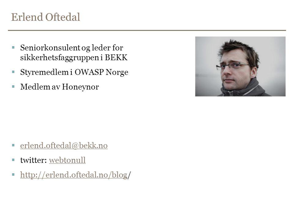 Erlend Oftedal Seniorkonsulent og leder for sikkerhetsfaggruppen i BEKK. Styremedlem i OWASP Norge.