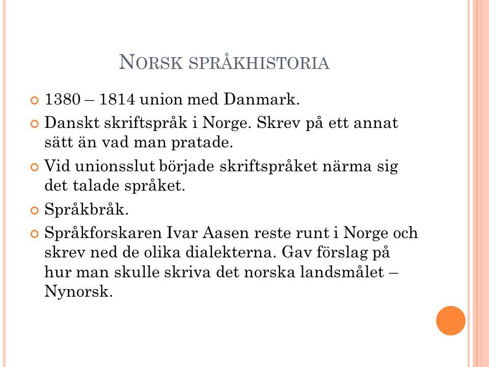 Norsk språkhistoria 1380 – 1814 union med Danmark.