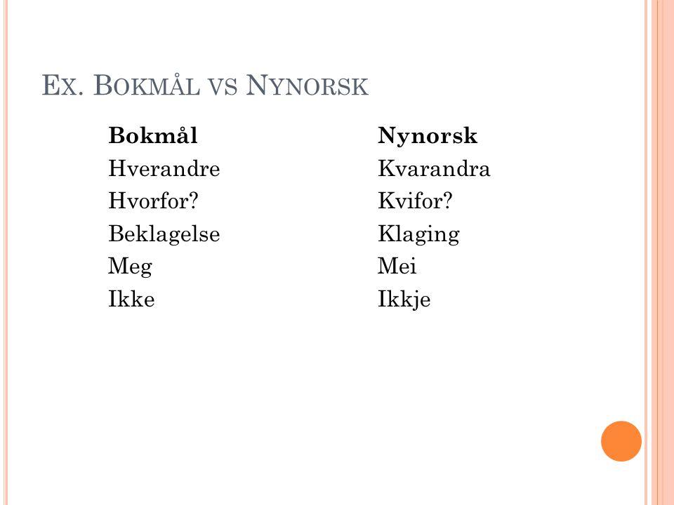 Ex. Bokmål vs Nynorsk Bokmål Nynorsk Hverandre Kvarandra Hvorfor.