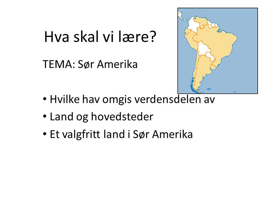 Hva skal vi lære TEMA: Sør Amerika Hvilke hav omgis verdensdelen av