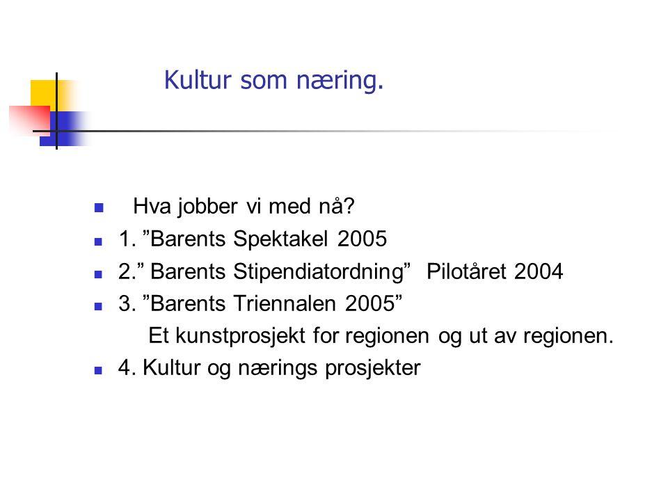 Kultur som næring. Hva jobber vi med nå 1. Barents Spektakel 2005