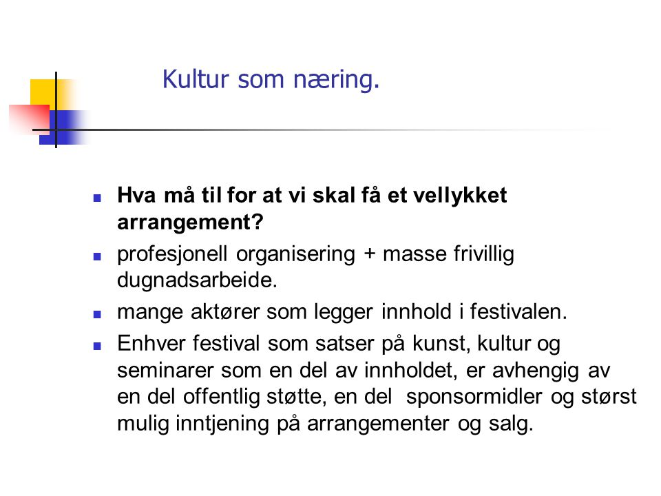 Kultur som næring. Hva må til for at vi skal få et vellykket arrangement profesjonell organisering + masse frivillig dugnadsarbeide.