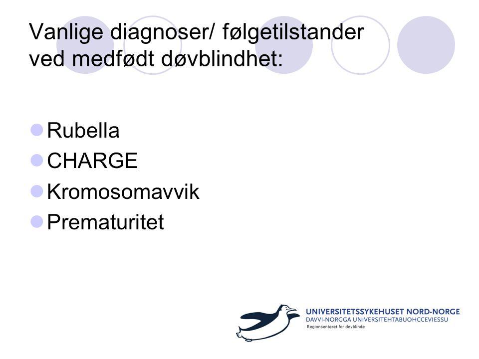 Vanlige diagnoser/ følgetilstander ved medfødt døvblindhet: