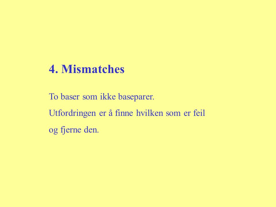 4. Mismatches To baser som ikke baseparer.