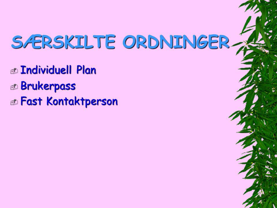 SÆRSKILTE ORDNINGER Individuell Plan Brukerpass Fast Kontaktperson