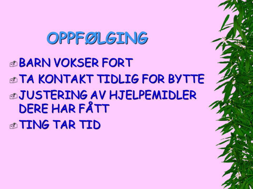 OPPFØLGING BARN VOKSER FORT TA KONTAKT TIDLIG FOR BYTTE