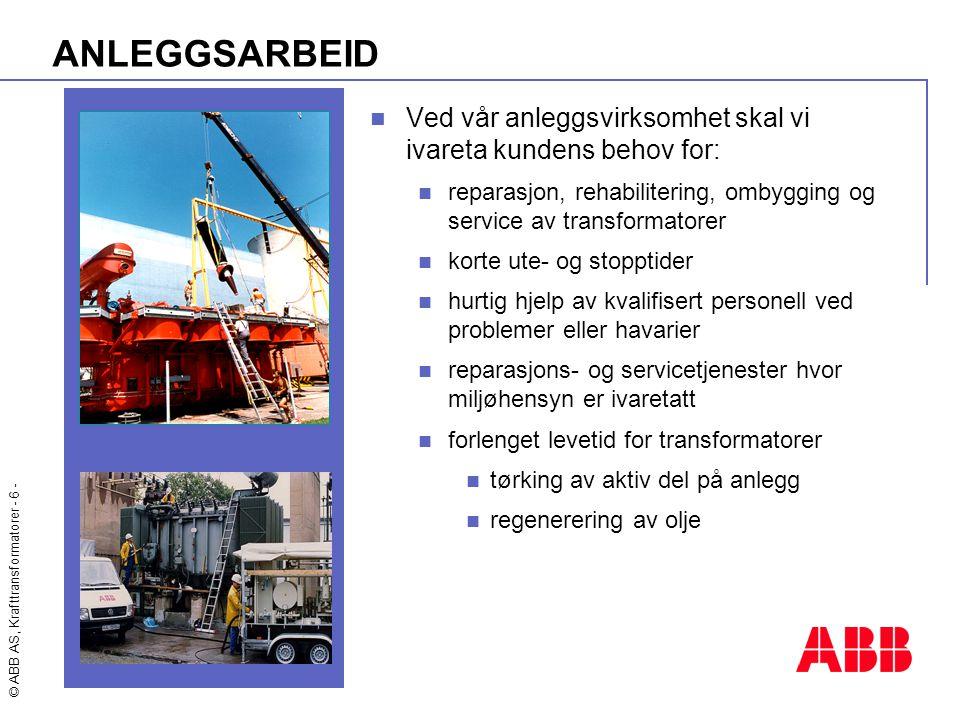 ANLEGGSARBEID Ved vår anleggsvirksomhet skal vi ivareta kundens behov for: reparasjon, rehabilitering, ombygging og service av transformatorer.